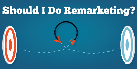 Why You Should Do Remarketing